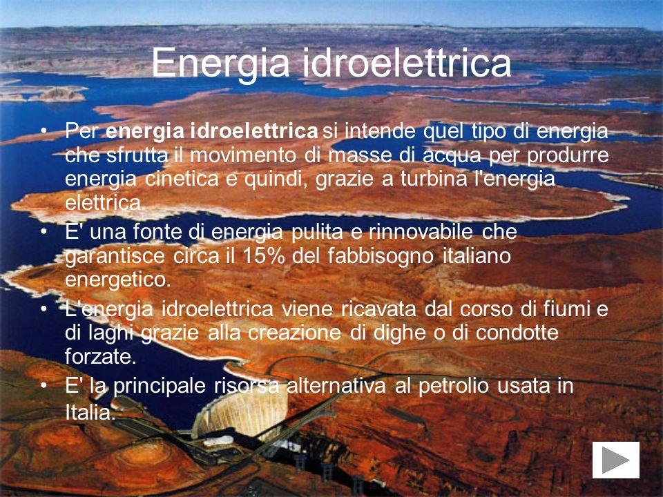 Energia idroelettrica Per energia idroelettrica si intende quel tipo di energia che sfrutta il movimento di masse di acqua per produrre energia cineti
