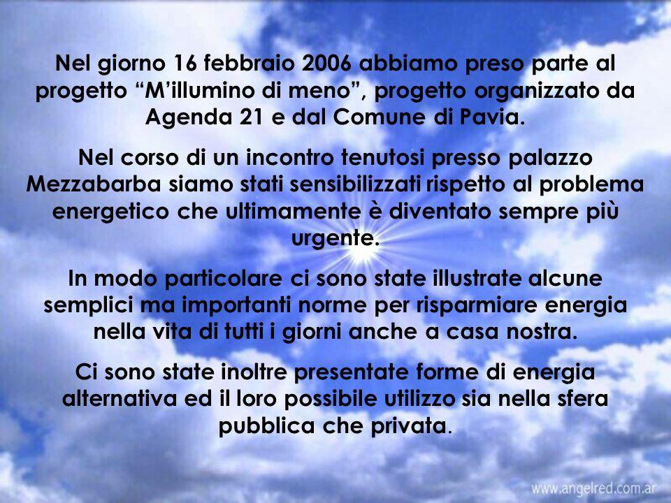 Nel giorno 16 febbraio 2006 abbiamo preso parte al progetto Millumino di meno, progetto organizzato da Agenda 21 e dal Comune di Pavia. Nel corso di u