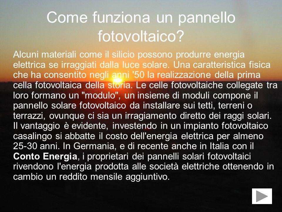 Come funziona un pannello fotovoltaico? Alcuni materiali come il silicio possono produrre energia elettrica se irraggiati dalla luce solare. Una carat