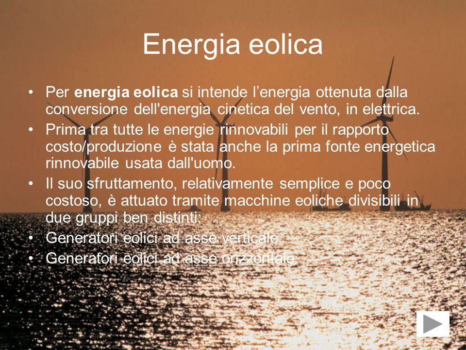 Energia eolica Per energia eolica si intende lenergia ottenuta dalla conversione dell'energia cinetica del vento, in elettrica. Prima tra tutte le ene