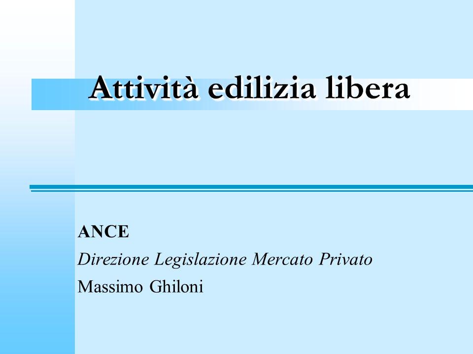Attività edilizia libera ANCE Direzione Legislazione Mercato Privato Massimo Ghiloni