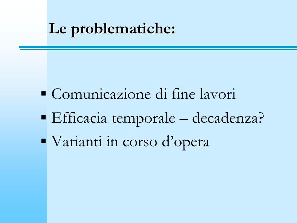 Le problematiche: Comunicazione di fine lavori Efficacia temporale – decadenza? Varianti in corso dopera