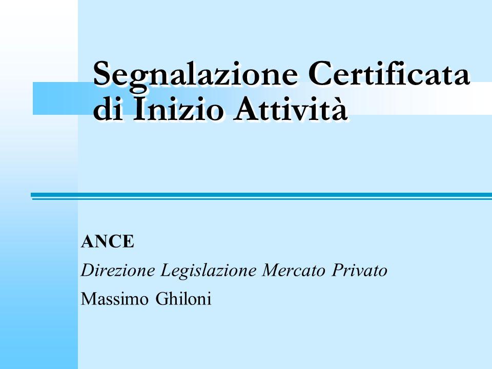 Segnalazione Certificata di Inizio Attività ANCE Direzione Legislazione Mercato Privato Massimo Ghiloni