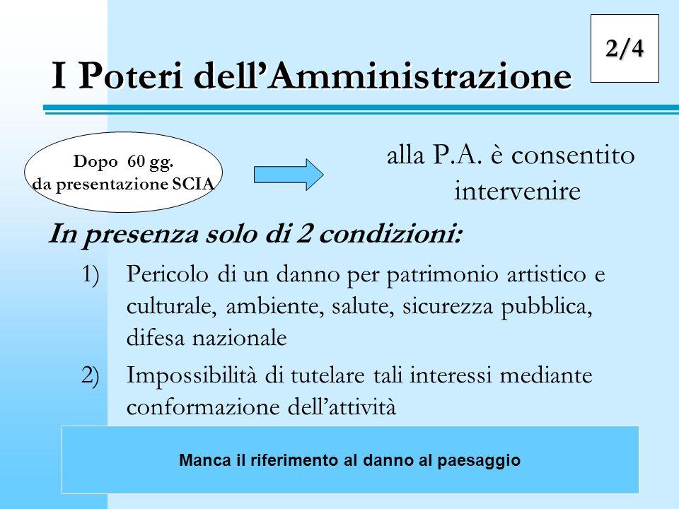 I Poteri dellAmministrazione alla P.A. è consentito intervenire In presenza solo di 2 condizioni: 1)Pericolo di un danno per patrimonio artistico e cu