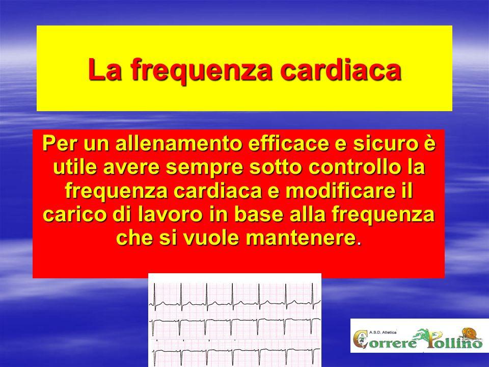 La frequenza cardiaca Per un allenamento efficace e sicuro è utile avere sempre sotto controllo la frequenza cardiaca e modificare il carico di lavoro