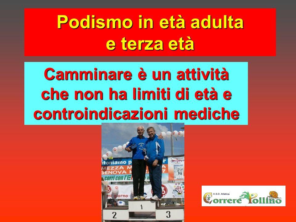 Podismo in età adulta e terza età Camminare è un attività che non ha limiti di età e controindicazioni mediche