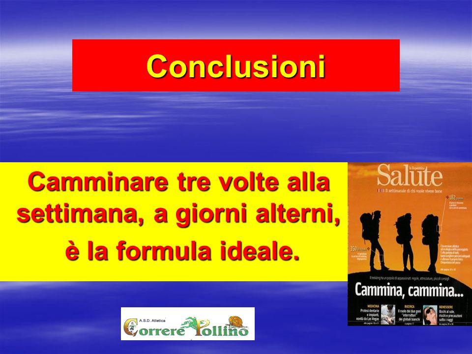 Conclusioni Camminare tre volte alla settimana, a giorni alterni, è la formula ideale. è la formula ideale.