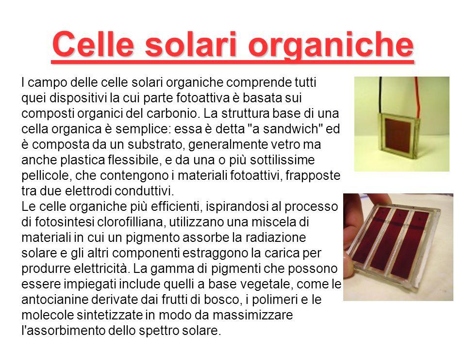 Celle solari organiche l campo delle celle solari organiche comprende tutti quei dispositivi la cui parte fotoattiva è basata sui composti organici del carbonio.