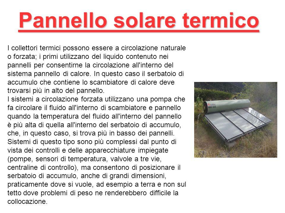 I collettori termici possono essere a circolazione naturale o forzata; i primi utilizzano del liquido contenuto nei pannelli per consentirne la circol