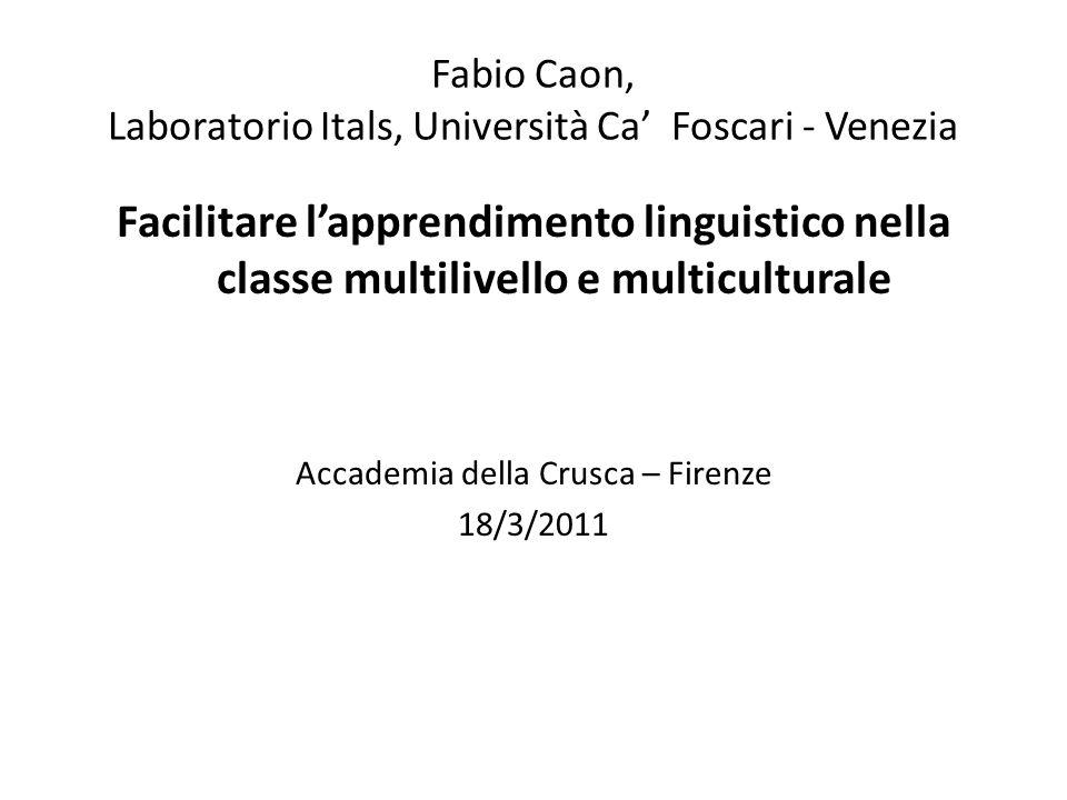 Fabio Caon, Laboratorio Itals, Università Ca Foscari - Venezia Facilitare lapprendimento linguistico nella classe multilivello e multiculturale Accade