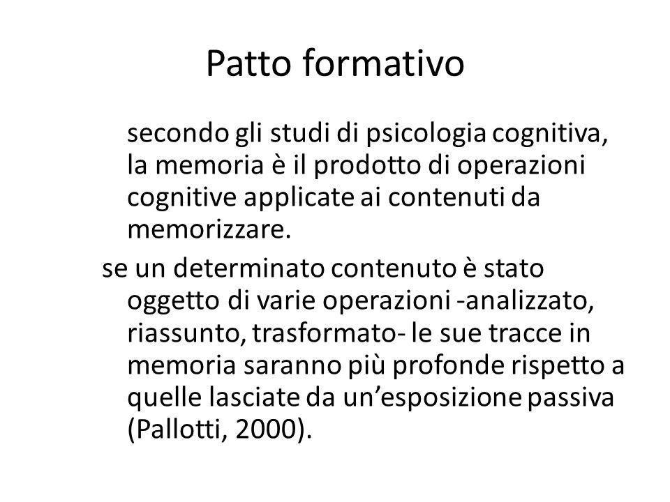 Patto formativo secondo gli studi di psicologia cognitiva, la memoria è il prodotto di operazioni cognitive applicate ai contenuti da memorizzare. se