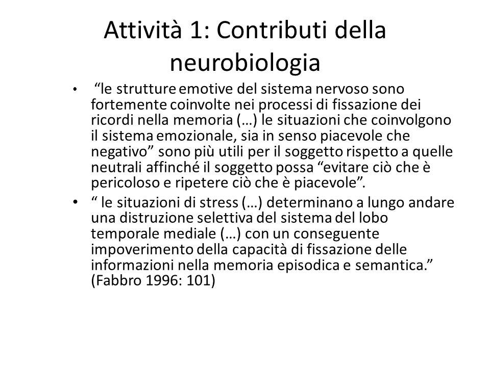 Attività 1: Contributi della neurobiologia le strutture emotive del sistema nervoso sono fortemente coinvolte nei processi di fissazione dei ricordi n
