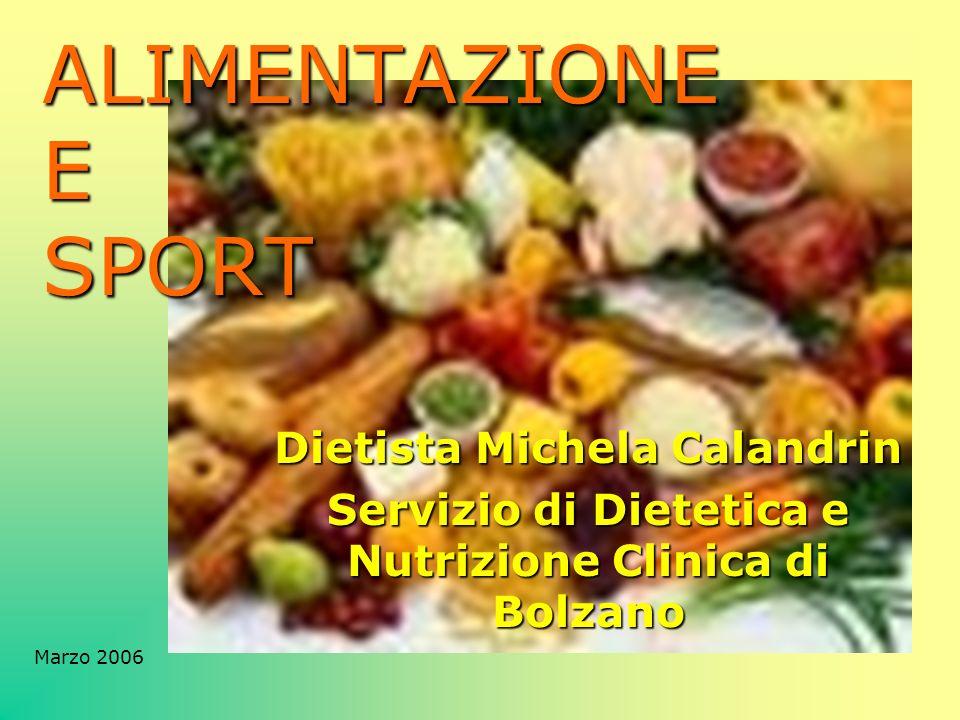 ALIMENTAZIONE E SPORT Dietista Michela Calandrin Servizio di Dietetica e Nutrizione Clinica di Bolzano Marzo 2006