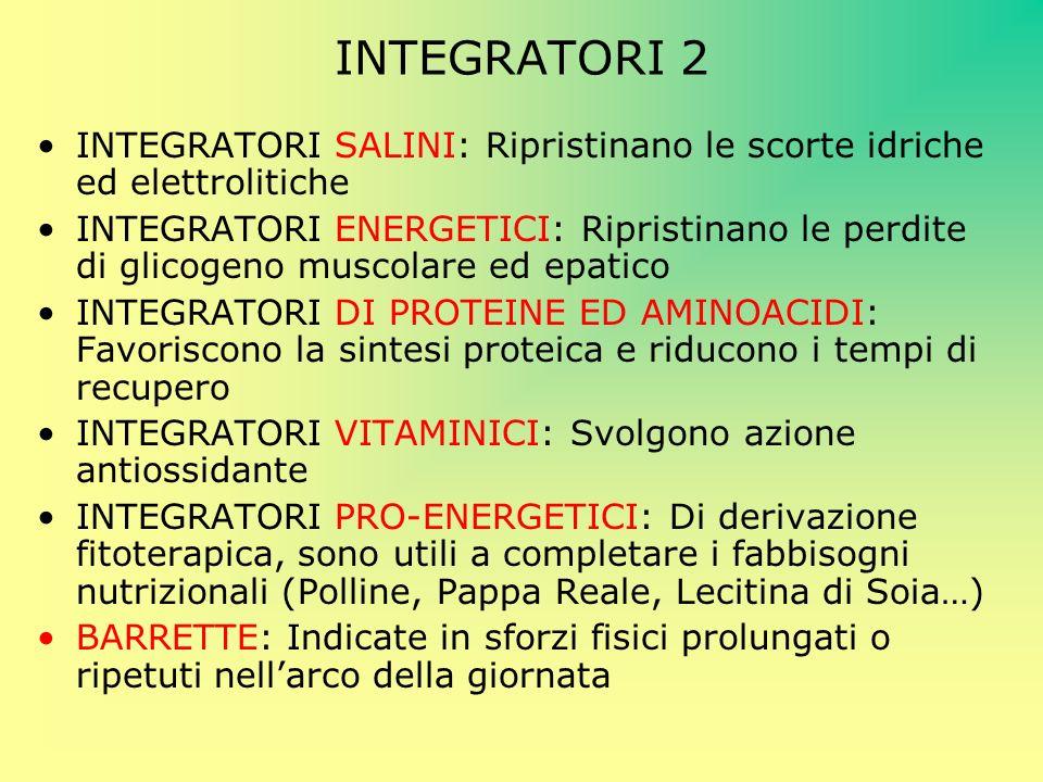 INTEGRATORI 2 INTEGRATORI SALINI: Ripristinano le scorte idriche ed elettrolitiche INTEGRATORI ENERGETICI: Ripristinano le perdite di glicogeno muscol