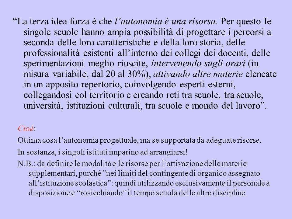 La terza idea forza è che lautonomia è una risorsa. Per questo le singole scuole hanno ampia possibilità di progettare i percorsi a seconda delle loro