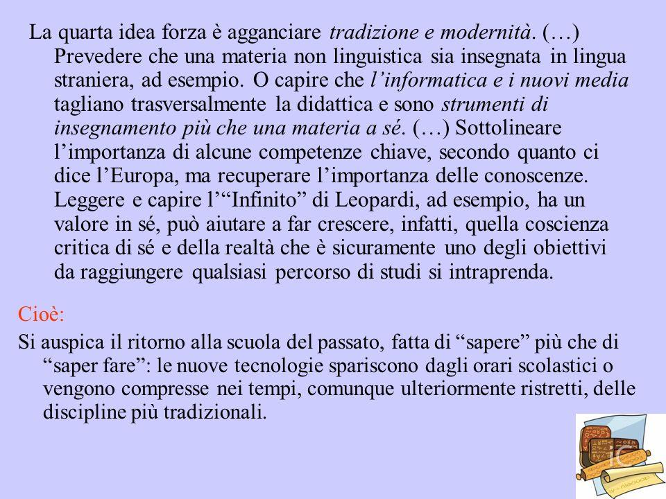 La quarta idea forza è agganciare tradizione e modernità. (…) Prevedere che una materia non linguistica sia insegnata in lingua straniera, ad esempio.