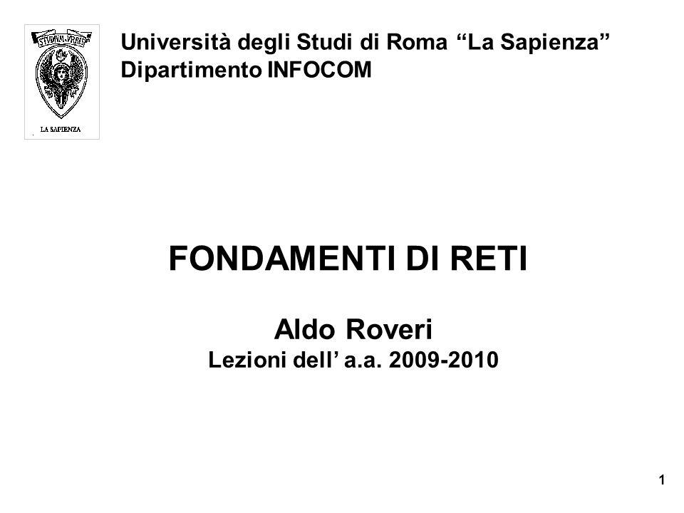 FONDAMENTI DI RETI Università degli Studi di Roma La Sapienza Dipartimento INFOCOM Aldo Roveri Lezioni dell a.a.