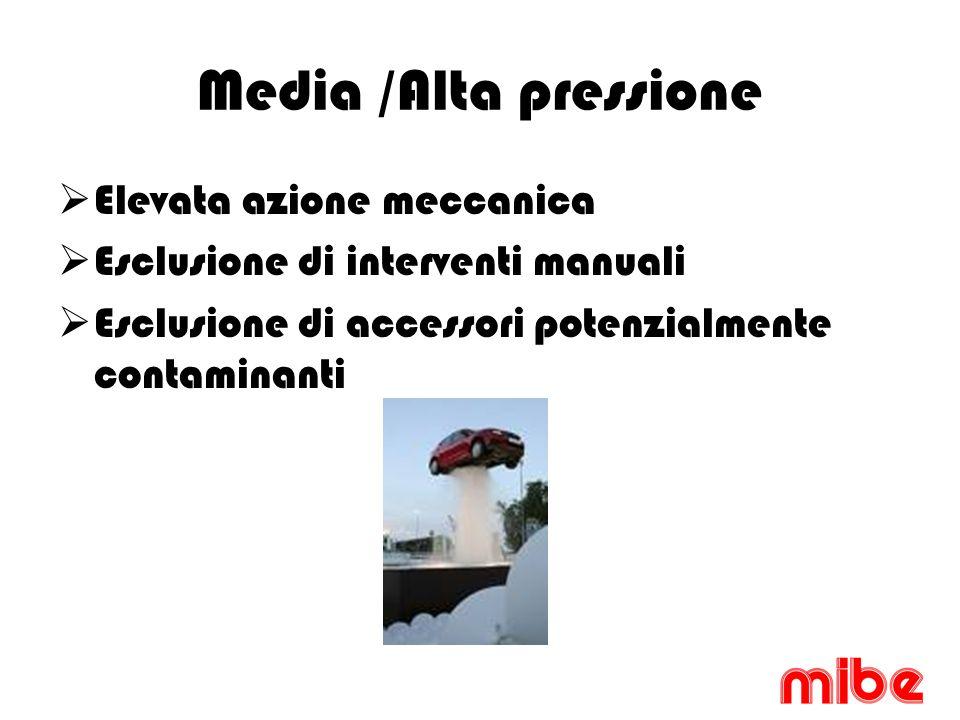 Media /Alta pressione Elevata azione meccanica Esclusione di interventi manuali Esclusione di accessori potenzialmente contaminanti