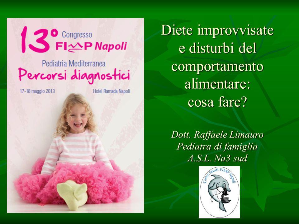 Diete improvvisate e disturbi del comportamento alimentare: cosa fare? Dott. Raffaele Limauro Pediatra di famiglia A.S.L. Na3 sud