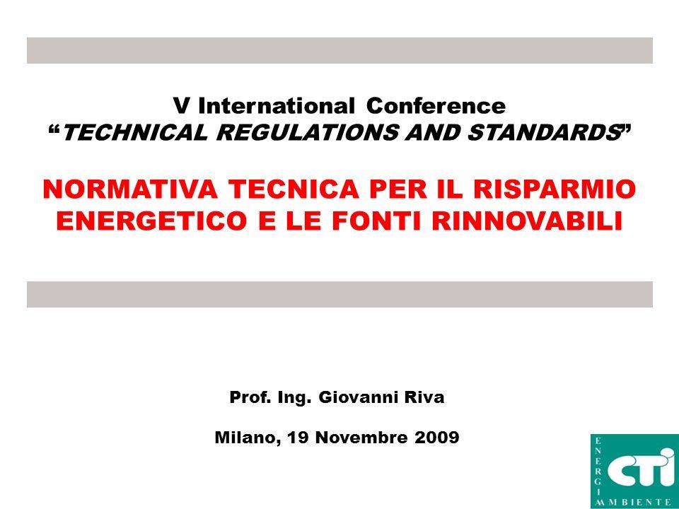 V International Conference TECHNICAL REGULATIONS AND STANDARDS NORMATIVA TECNICA PER IL RISPARMIO ENERGETICO E LE FONTI RINNOVABILI Prof. Ing. Giovann