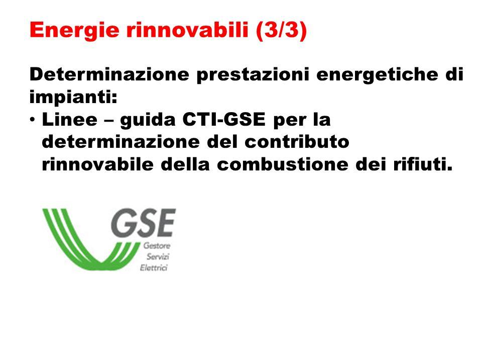 Determinazione prestazioni energetiche di impianti: Linee – guida CTI-GSE per la determinazione del contributo rinnovabile della combustione dei rifiuti.