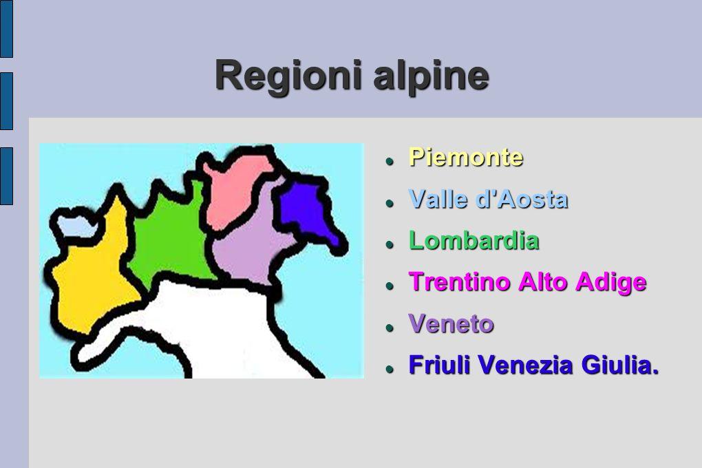 Regioni alpine Piemonte Piemonte Valle d'Aosta Valle d'Aosta Lombardia Lombardia Trentino Alto Adige Trentino Alto Adige Veneto Veneto Friuli Venezia