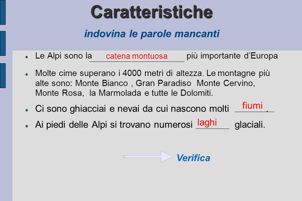 Caratteristiche Caratteristiche indovina le parole mancanti Le Alpi sono la più importante dEuropa Molte cime superano i 4000 metri di altezza.
