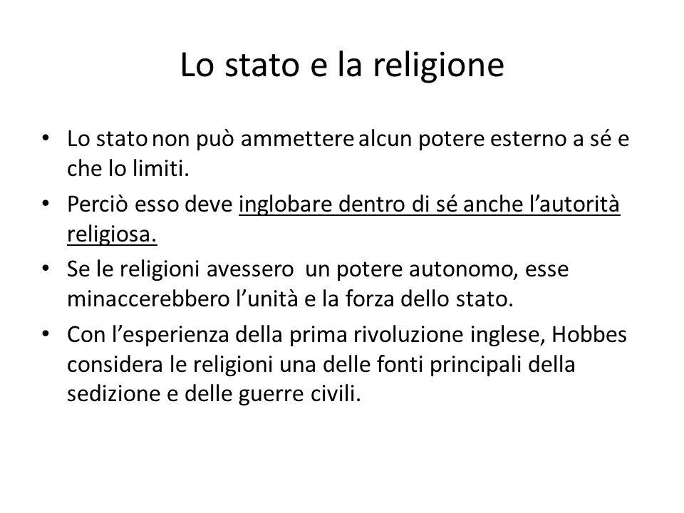 Lo stato e la religione Lo stato non può ammettere alcun potere esterno a sé e che lo limiti. Perciò esso deve inglobare dentro di sé anche lautorità