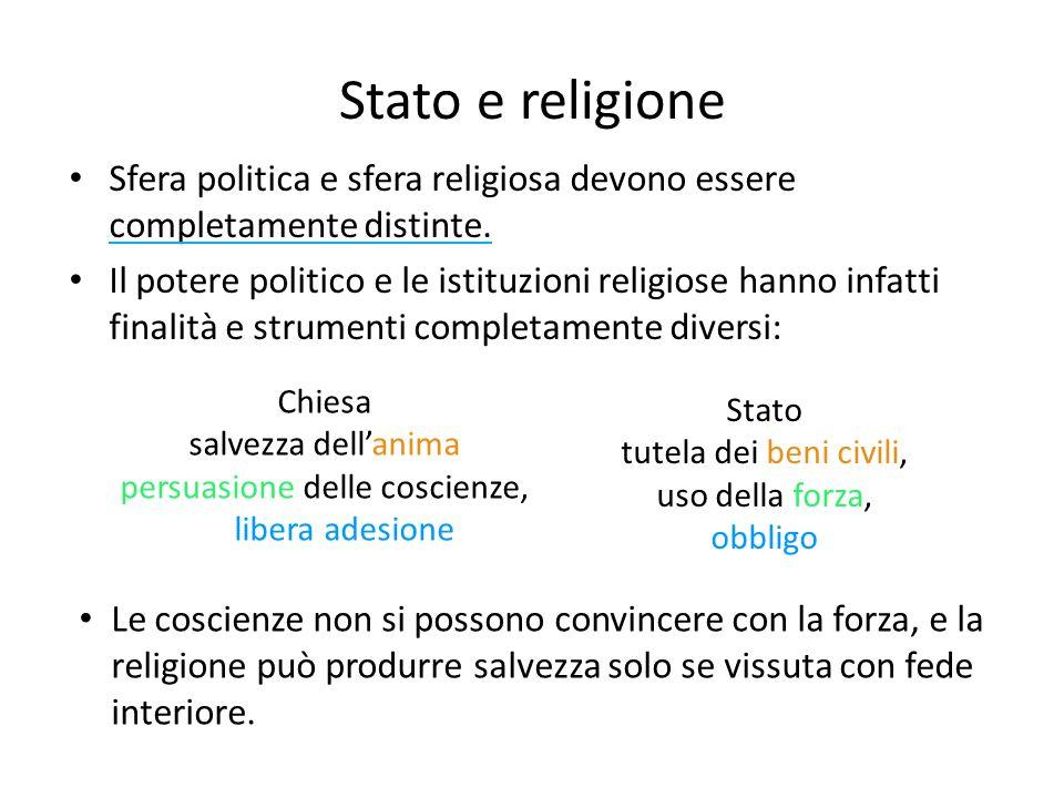 Stato e religione Sfera politica e sfera religiosa devono essere completamente distinte. Il potere politico e le istituzioni religiose hanno infatti f