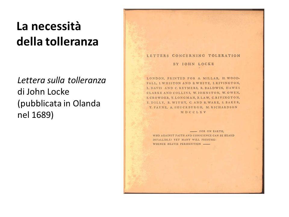 La necessità della tolleranza Lettera sulla tolleranza di John Locke (pubblicata in Olanda nel 1689)