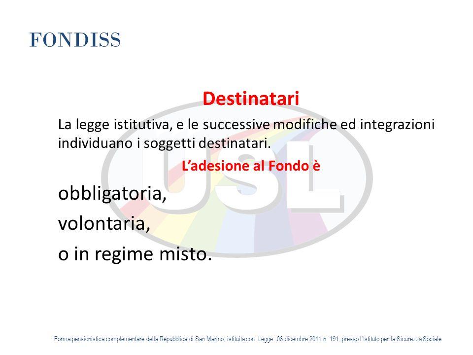 FONDISS Destinatari La legge istitutiva, e le successive modifiche ed integrazioni individuano i soggetti destinatari.