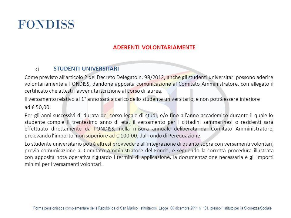 FONDISS ADERENTI VOLONTARIAMENTE c) STUDENTI UNIVERSITARI Come previsto allarticolo 2 del Decreto Delegato n.