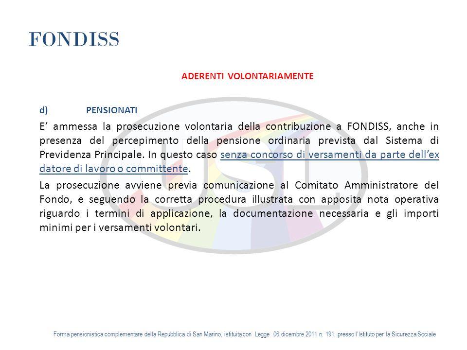 FONDISS ADERENTI VOLONTARIAMENTE d)PENSIONATI E ammessa la prosecuzione volontaria della contribuzione a FONDISS, anche in presenza del percepimento della pensione ordinaria prevista dal Sistema di Previdenza Principale.
