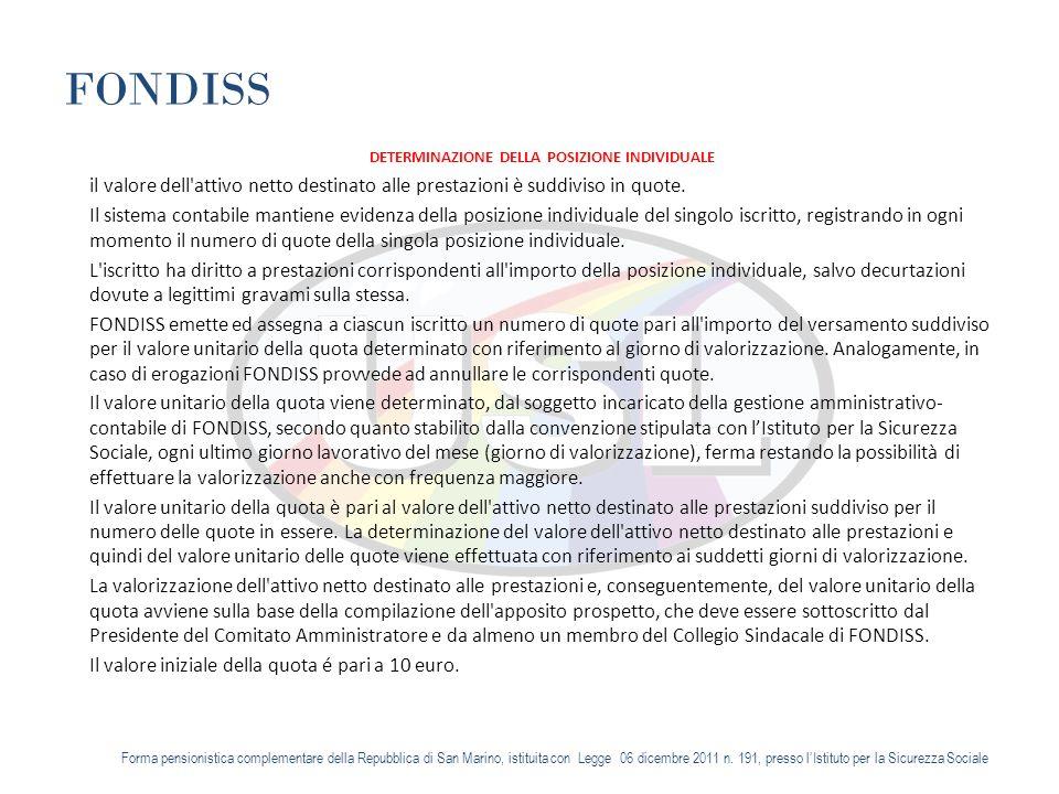 FONDISS DETERMINAZIONE DELLA POSIZIONE INDIVIDUALE il valore dell attivo netto destinato alle prestazioni è suddiviso in quote.
