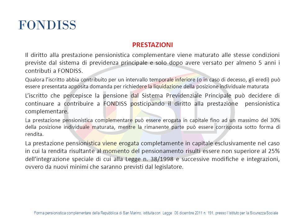 FONDISS PRESTAZIONI Il diritto alla prestazione pensionistica complementare viene maturato alle stesse condizioni previste dal sistema di previdenza principale e solo dopo avere versato per almeno 5 anni i contributi a FONDISS.