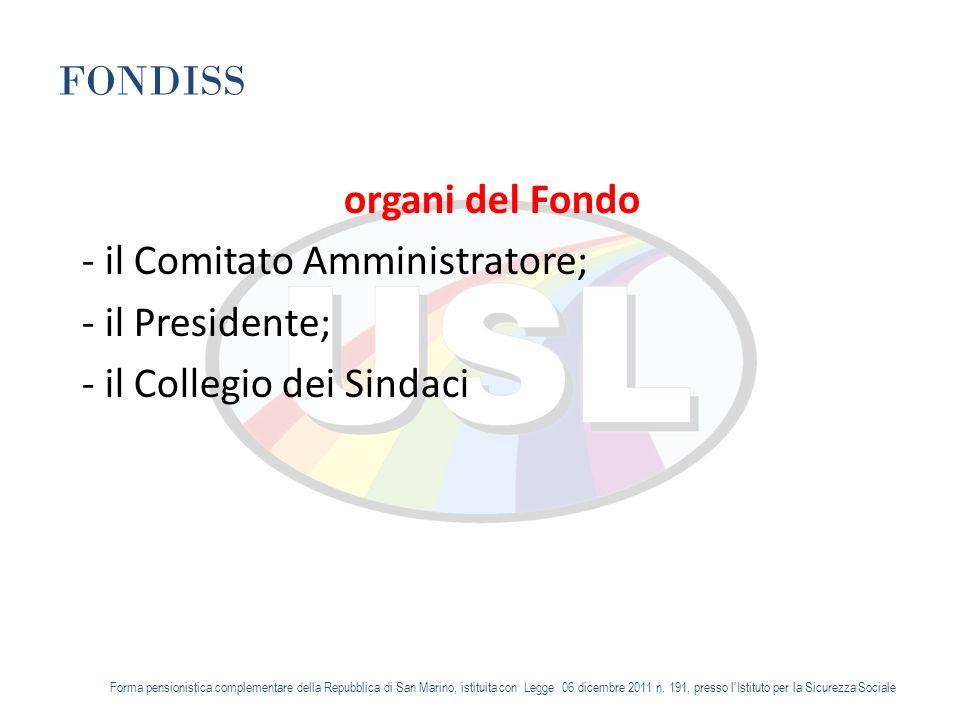 FONDISS organi del Fondo - il Comitato Amministratore; - il Presidente; - il Collegio dei Sindaci Forma pensionistica complementare della Repubblica di San Marino, istituita con Legge 06 dicembre 2011 n.
