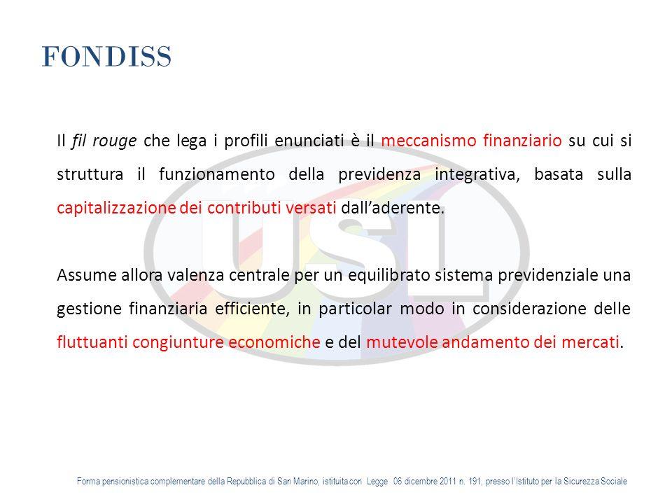 FONDISS Il fil rouge che lega i profili enunciati è il meccanismo finanziario su cui si struttura il funzionamento della previdenza integrativa, basata sulla capitalizzazione dei contributi versati dalladerente.