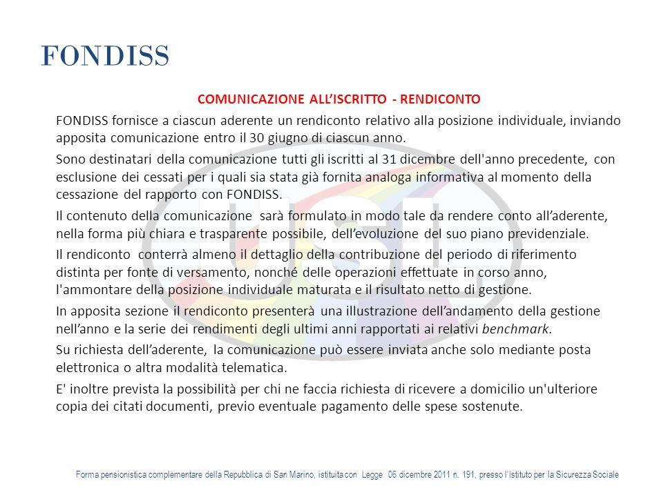 FONDISS COMUNICAZIONE ALLISCRITTO - RENDICONTO FONDISS fornisce a ciascun aderente un rendiconto relativo alla posizione individuale, inviando apposita comunicazione entro il 30 giugno di ciascun anno.