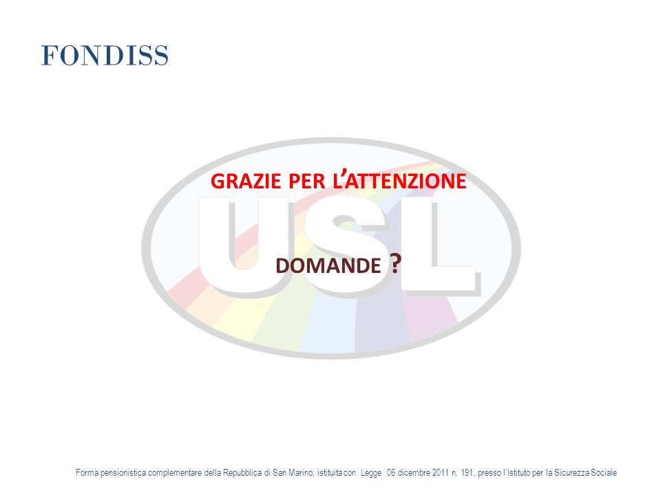 FONDISS GRAZIE PER L ATTENZIONE DOMANDE .