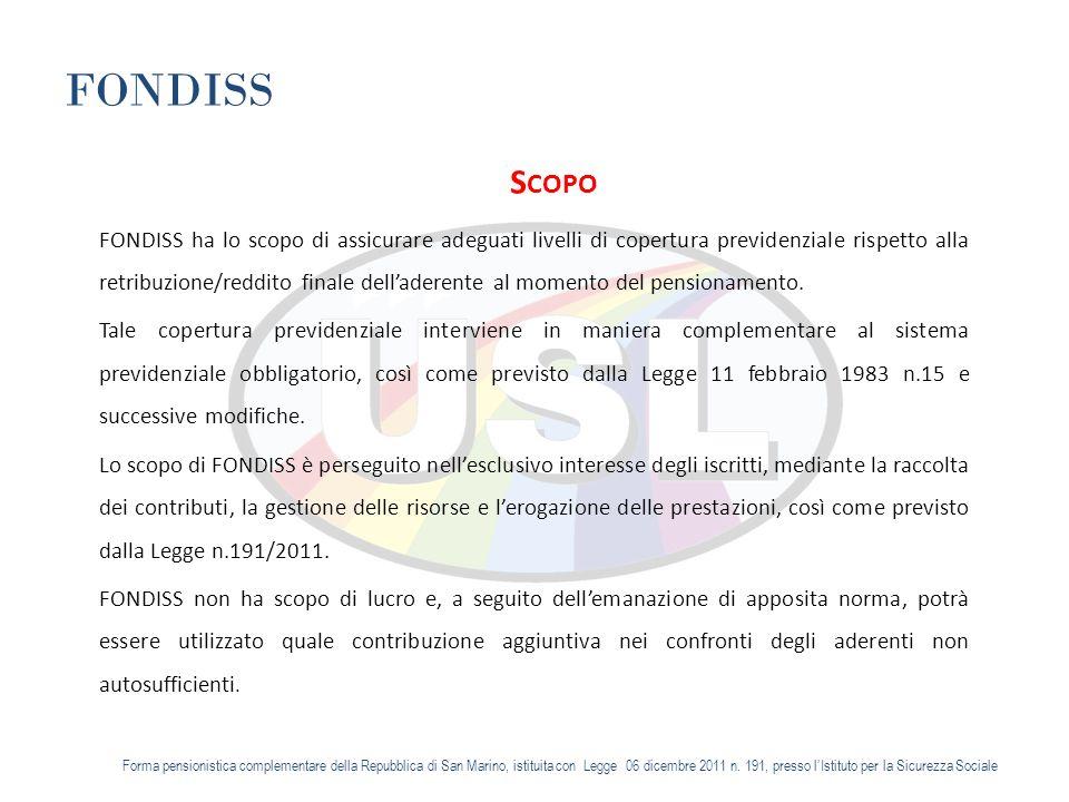 FONDISS S COPO FONDISS ha lo scopo di assicurare adeguati livelli di copertura previdenziale rispetto alla retribuzione/reddito finale delladerente al momento del pensionamento.