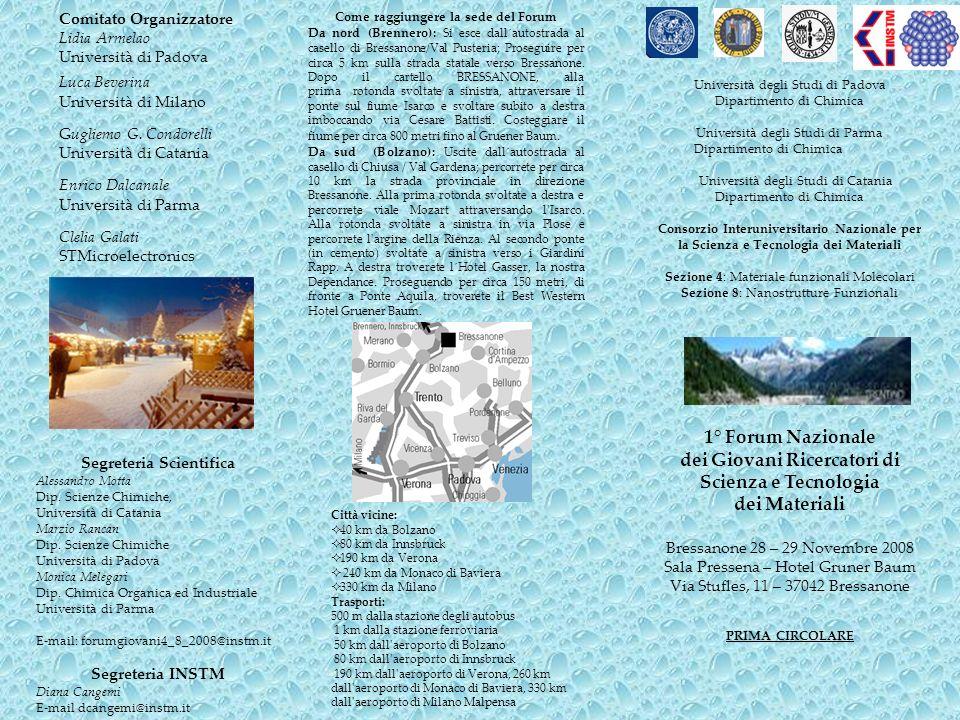 Comitato Organizzatore Lidia Armelao Università di Padova Luca Beverina Università di Milano Gugliemo G. Condorelli Università di Catania Enrico Dalca