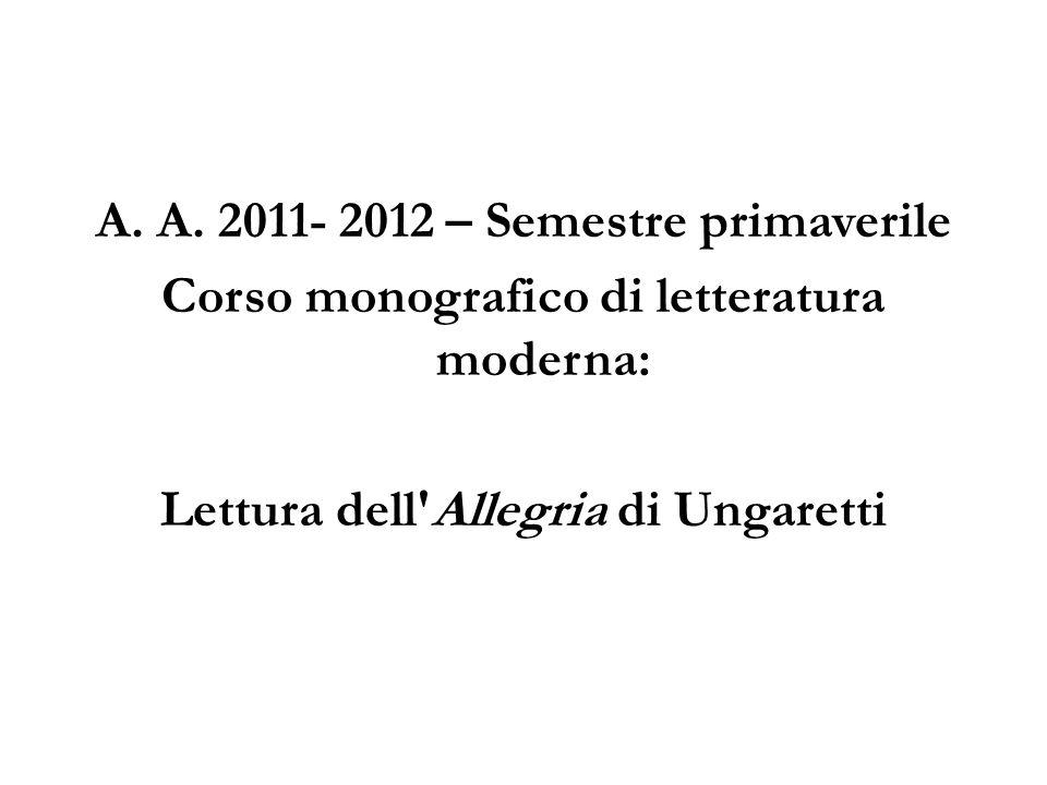A. A. 2011- 2012 – Semestre primaverile Corso monografico di letteratura moderna: Lettura dell'Allegria di Ungaretti