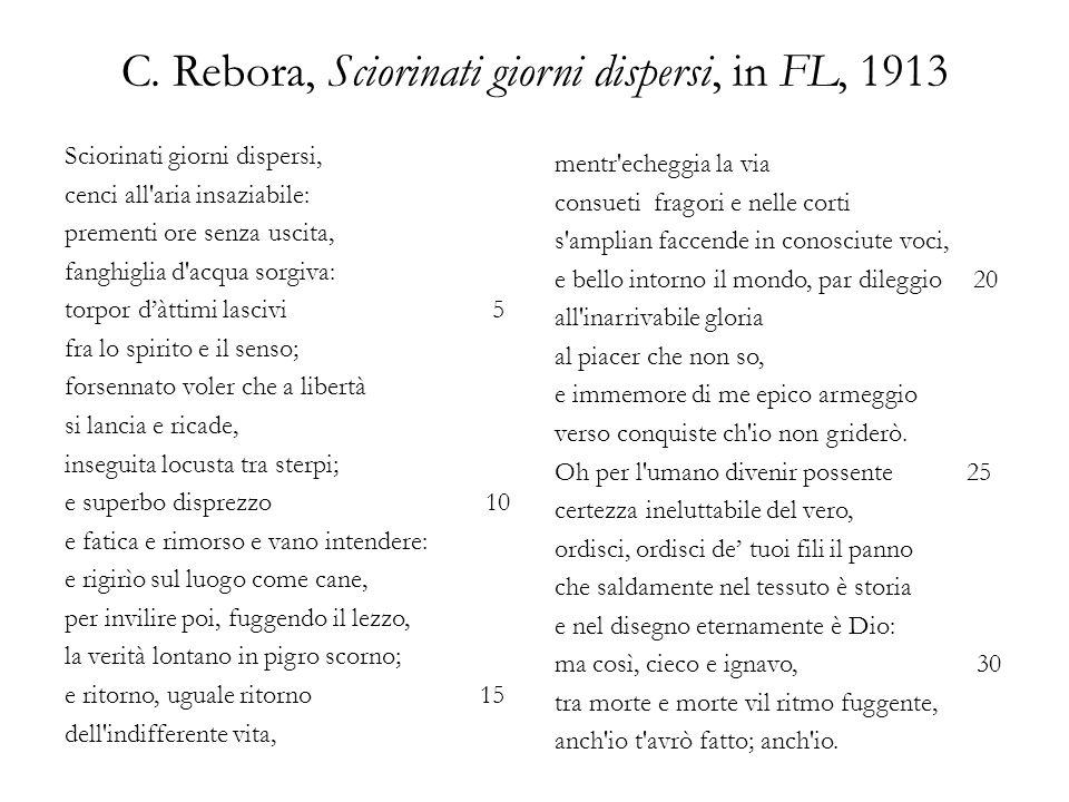 C. Rebora, Sciorinati giorni dispersi, in FL, 1913 Sciorinati giorni dispersi, cenci all'aria insaziabile: prementi ore senza uscita, fanghiglia d'acq