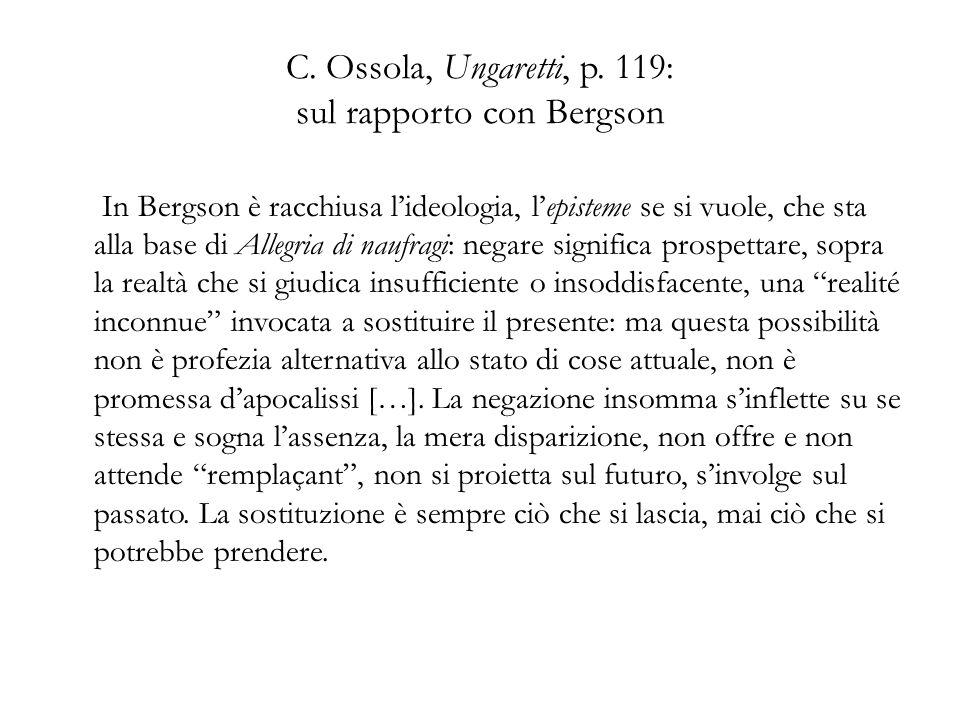 C. Ossola, Ungaretti, p. 119: sul rapporto con Bergson In Bergson è racchiusa lideologia, lepisteme se si vuole, che sta alla base di Allegria di nauf