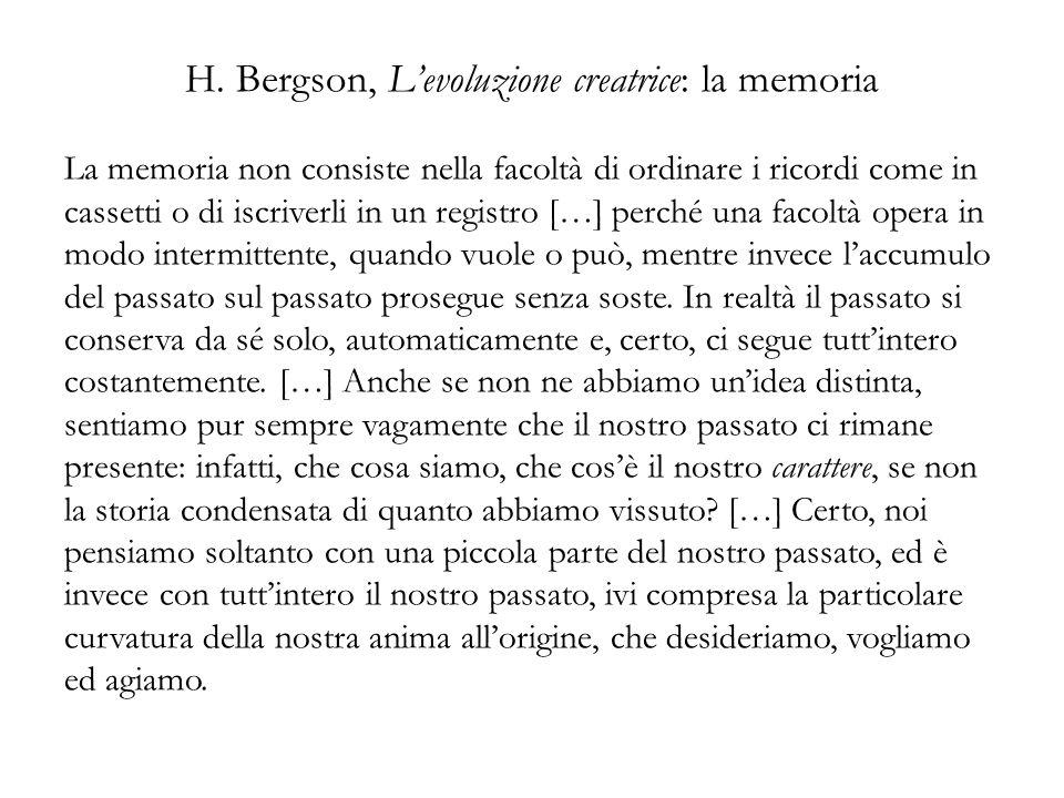 H. Bergson, Levoluzione creatrice: la memoria La memoria non consiste nella facoltà di ordinare i ricordi come in cassetti o di iscriverli in un regis