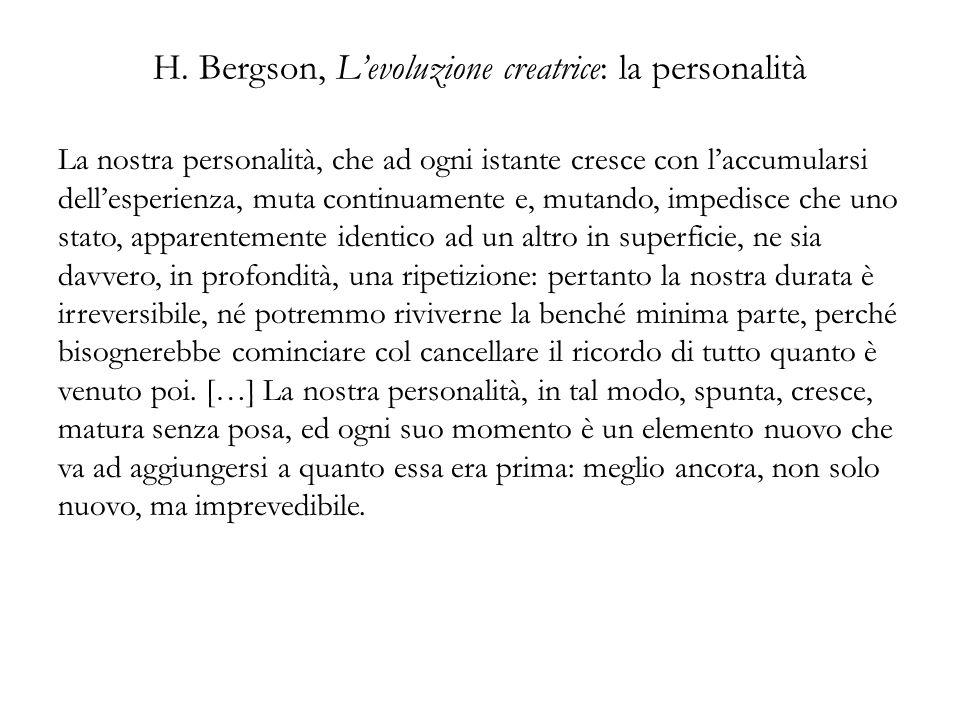 H. Bergson, Levoluzione creatrice: la personalità La nostra personalità, che ad ogni istante cresce con laccumularsi dellesperienza, muta continuament