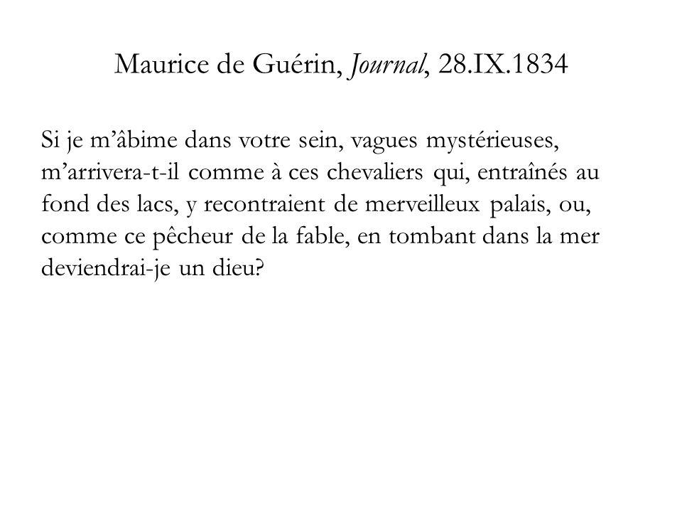 Maurice de Guérin, Journal, 28.IX.1834 Si je mâbime dans votre sein, vagues mystérieuses, marrivera-t-il comme à ces chevaliers qui, entraînés au fond