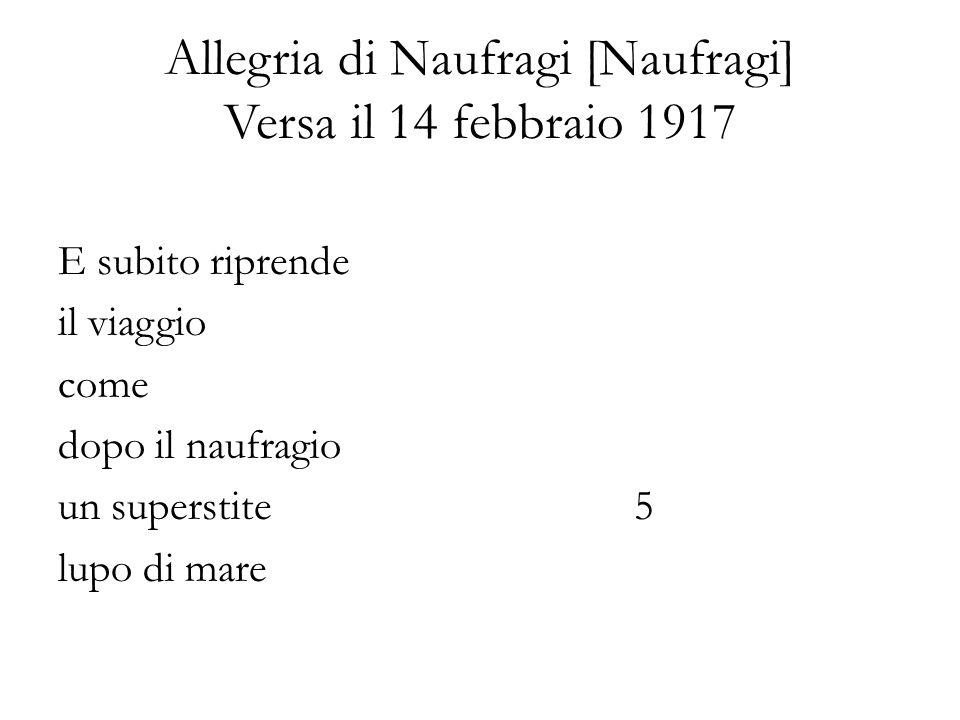 Allegria di Naufragi [Naufragi] Versa il 14 febbraio 1917 E subito riprende il viaggio come dopo il naufragio un superstite5 lupo di mare
