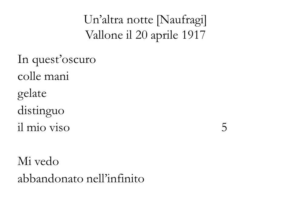 Unaltra notte [Naufragi] Vallone il 20 aprile 1917 In questoscuro colle mani gelate distinguo il mio viso5 Mi vedo abbandonato nellinfinito