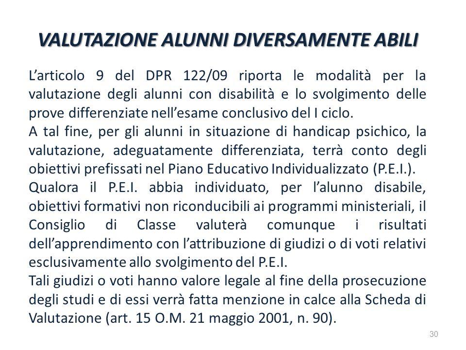 VALUTAZIONE ALUNNI DIVERSAMENTE ABILI Larticolo 9 del DPR 122/09 riporta le modalità per la valutazione degli alunni con disabilità e lo svolgimento d